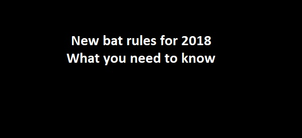 New Bat Size Rules In Effect for 2018